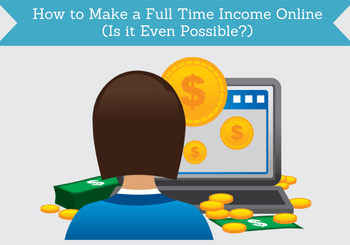 how to make a full time income online