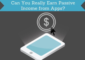 Can You Really Earn Passive Income from Apps? (Truth Revealed)